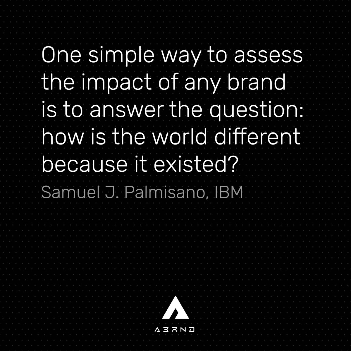 abrnd–the-impact-of-a-brand-is-measured-by-how-the-world-is-different